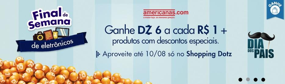 Promoção da Americanas com o Dotz oferece 6 DZ por cada 1 R$ em compras