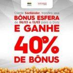Ganhe 40% de bônus nas transferências do Santander para o Dotz
