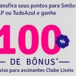 Bônus de 100% nas transferências para Victoria TAP, Smiles, ou Tudo Azul, de quem faz parte do Clube Livelo
