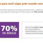 Mix: bônus 50% ou 70% cartões de crédito para o Smiles, bônus de 70% a 120% Bradesco Livelo para Smiles; passagens Smiles com *até* 40% de desconto em milhas