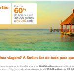 Bônus 60% fixos para o Smiles + compra de 30 mil milhas por R$ 600
