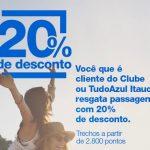 20% de desconto nos resgates de passagens, para clientes do Clube Tudo Azul ou do Tudo Azul Itaucard