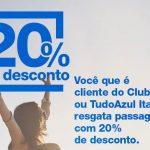 20% de desconto nos resgates Tudo Azul em trechos domésticos, para clientes Clube Tudo Azul ou cartão de crédito Tudo Azul Itaucard